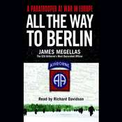All the Way to Berlin: A Paratrooper at War in Europe Audiobook, by James Megellas