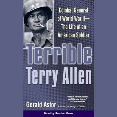 Terrible Terry Allen: Combat General of WWII - The Life of an American Soldier Audiobook, by Gerald Astor