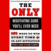 The Only Negotiating Guide Youll Ever Need: 101 Ways to Win Every Time in Any Situation, by Peter B. Stark, Jane Flaherty