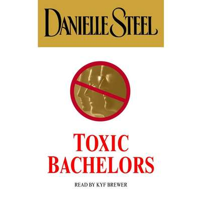 Toxic Bachelors Audiobook, by Danielle Steel