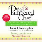The Pampered Chef: The Story Behind the Creation of One of Todays Most Beloved Companies, by Doris Christopher
