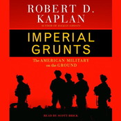 Imperial Grunts: The American Military on the Ground Audiobook, by Robert D. Kaplan