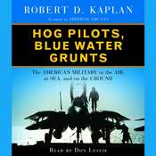 Hog Pilots, Blue Water Grunts: The American Military in the Air, at Sea, and on the Ground, by Robert D. Kaplan