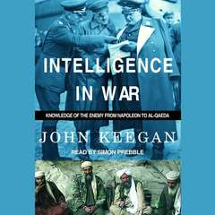 Intelligence in War: Knowledge of the Enemy From Napoleon to Al-Qaeda Audiobook, by John Keegan