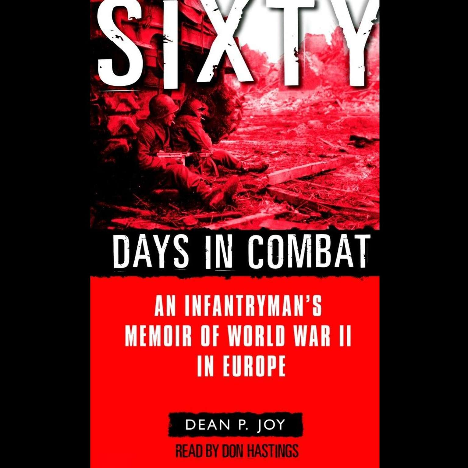 Printable Sixty Days in Combat: An Infantryman's Memoir of World War II in Europe Audiobook Cover Art