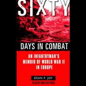 Sixty Days in Combat: An Infantrymans Memoir of World War II in Europe Audiobook, by Dean Joy