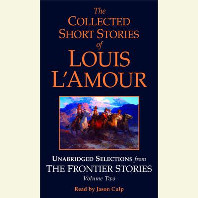 The Collected Short Stories of Louis L'Amour: Unabridged Selections from The Frontier Stories: Volume 2: What Gold Does to a Man; The Ghosts of Buckskin Run; The Drift; No Man's Mesa Audiobook, by