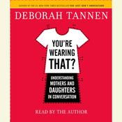 You're Wearing That?: Understanding Mothers and Daughters in Conversation, by Deborah Tannen