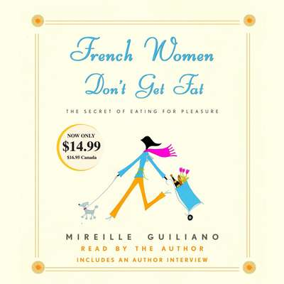 French Women Dont Get Fat: The Secret of Eating for Pleasure Audiobook, by Mireille Guiliano