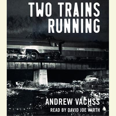 Two Trains Running: A Novel Audiobook, by Andrew Vachss