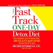 The Fast Track One-Day Detox Diet: Boost metabolism, get rid of fattening toxins, lose up to 8 pounds overnight and keep it off for good Audiobook, by Ann Louise Gittleman, C.N.S. Ann Louise Gittleman, Ph.D.