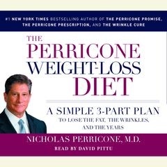 The Perricone Weight-Loss Diet: A Simple 3-Part Plan to Lose the Fat, the Wrinkles, and the Years Audiobook, by Nicholas Perricone