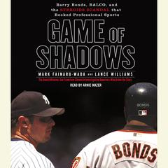 Game of Shadows: Barry Bonds, BALCO, and the Steroids Scandal that Rocked Professional Sports Audiobook, by Mark Fainaru-Wada, Lance Williams