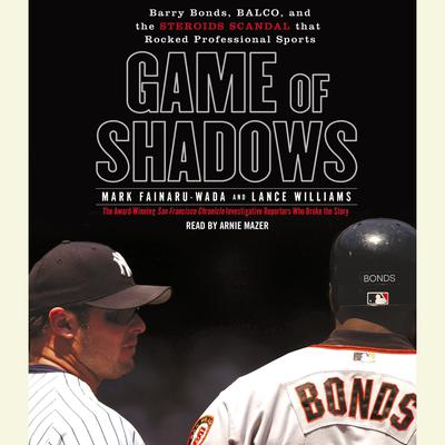 Game of Shadows: Barry Bonds, BALCO, and the Steroids Scandal that Rocked Professional Sports Audiobook, by