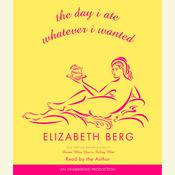 The Day I Ate Whatever I Wanted, by Elizabeth Berg