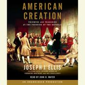 American Creation: Triumphs and Tragedies at the Founding of the Republic Audiobook, by Joseph J. Ellis