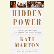 Hidden Power: Presidential Marriages That Shaped Our History, by Kati Marton