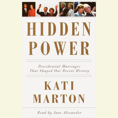 Hidden Power: Presidential Marriages That Shaped Our History Audiobook, by Kati Marton