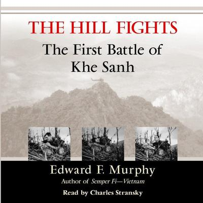 The Hill Fights: The First Battle of Khe Sanh Audiobook, by