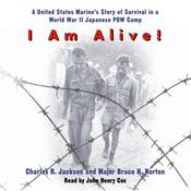 I Am Alive!: A United States Marines Story of Survival in a World War II Japanese POW Camp Audiobook, by Charles R. Jackson