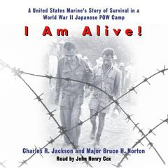 I Am Alive!: A United States Marines Story of Survival in a World War II Japanese POW Camp Audiobook, by Bruce H. Norton, Charles Jackson, Charles R. Jackson