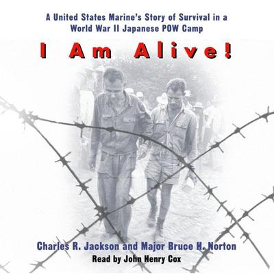 I Am Alive!: A United States Marines Story of Survival in a World War II Japanese POW Camp Audiobook, by Charles Jackson