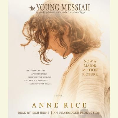The Young Messiah (Movie tie-in) (originally published as Christ the Lord: Out of Egypt): A Novel Audiobook, by Anne Rice