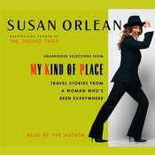 My Kind of Place: Travel Stories from a Woman Whos Been Everywhere Audiobook, by Susan Orlean