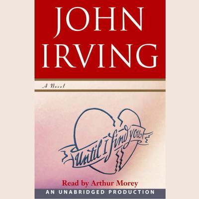 Until I Find You (Part A): A Novel Audiobook, by John Irving