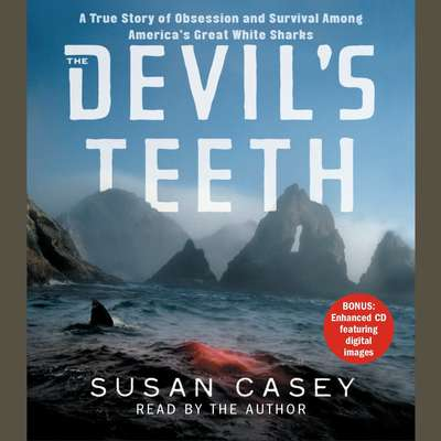 The Devils Teeth: A True Story of Survival and Obsession Among Americas Great White Sharks Audiobook, by Susan Casey