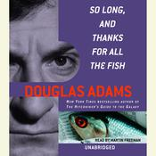 So Long, and Thanks for All the Fish Audiobook, by Douglas Adams