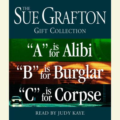The Sue Grafton ABC Gift Collection: A Is for Alibi, B Is for Burglar, C Is for Corpse Audiobook, by Sue Grafton