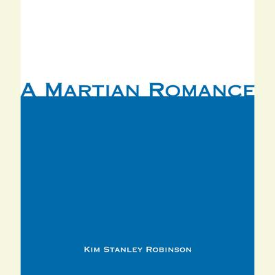 A Martian Romance (Abridged) Audiobook, by Kim Stanley Robinson