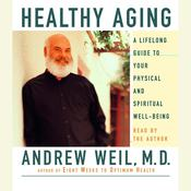 Healthy Aging: A Lifelong Guide to Your Well-Being Audiobook, by Andrew Weil, M.D., Andrew Weil