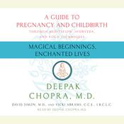 Magical Beginnings, Enchanted Lives: A Guide to Pregnancy and Childbirth through Yoga, Ayurveda, and Yoga Techniques Audiobook, by Deepak Chopra, David Simon, Vicky Abrams