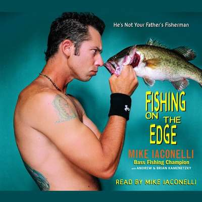 Fishing on the Edge: The Mike Iaconelli Story Audiobook, by Brian Kamenetzky