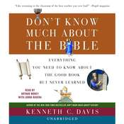 Dont Know Much about the Bible: Everything You Need to Know About the Good Book but Never Learned, by Kenneth C. Davis