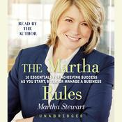 The Martha Rules: 10 Essentials for Achieving Success as You Start, Build, or Manage a Business Audiobook, by Martha Stewart