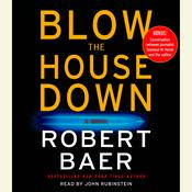 Blow the House Down: A Novel Audiobook, by Robert Baer