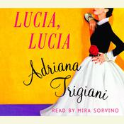 Lucia, Lucia: A Novel, by Adriana Trigiani