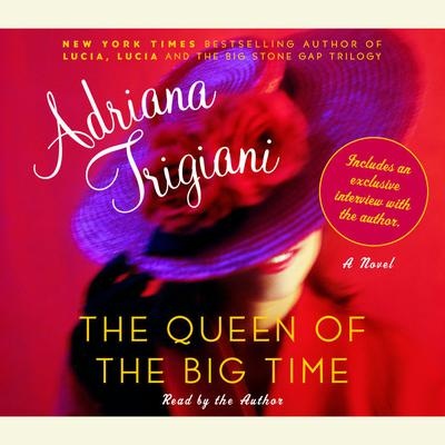 The Queen of the Big Time: A Novel Audiobook, by Adriana Trigiani