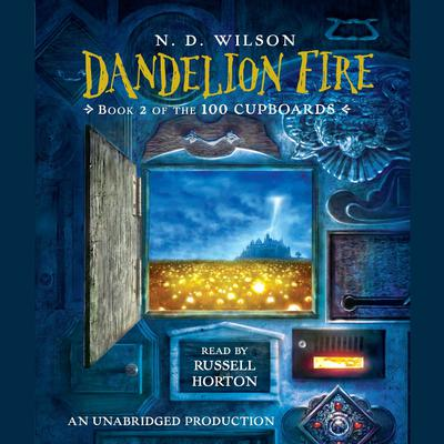 Dandelion Fire: Book 2 of the 100 Cupboards Audiobook, by N. D. Wilson