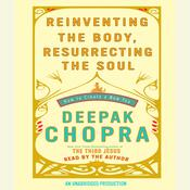 Reinventing the Body, Resurrecting the Soul: How to Create a New You Audiobook, by Deepak Chopra