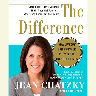 The Difference: How Anyone Can Prosper in Even The Toughest Times Audiobook, by Jean Chatzky