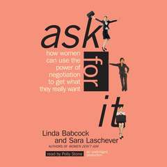 Ask For It: How Women Can Use the Power of Negotiation to Get What They Really Want Audiobook, by Sara Laschever, Linda Babcock