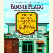 Fried Green Tomatoes at the Whistle Stop Cafe Audiobook, by Fannie Flagg