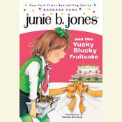 Junie B. Jones & the Yucky Blucky Fruitcake: Junie B. Jones #5, by Barbara Park