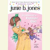 Junie B. Jones Is (Almost) a Flower Girl: Junie B. Jones #13, by Barbara Park