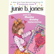 Junie B. Jones and the Mushy Gushy Valentime: Junie B. Jones #14 Audiobook, by Barbara Park