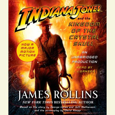 Indiana Jones and the Kingdom of the Crystal Skull (TM) Audiobook, by James Rollins
